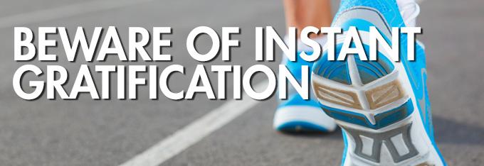 Beware-of-Instant-Gratification